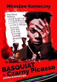 Chomikuj, pobierz ebook online Basquiat – Czarny Picasso. Mirek Konieczny