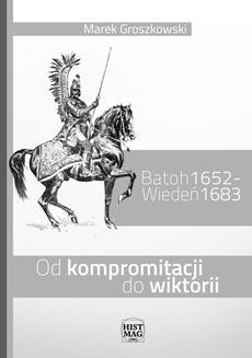Chomikuj, ebook online Batoh 1652 – Wiedeń 1683. Od kompromitacji do wiktorii. Marek Groszkowski