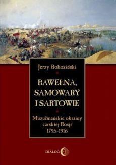 Chomikuj, ebook online Bawełna, samowary i Sartowie. Muzułmańskie okrainy carskiej Rosji 1795-1916. Jerzy Rohoziński