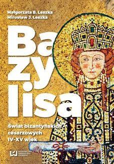 Chomikuj, ebook online Bazylisa. Świat bizantyńskich cesarzowych (IV-XV wiek). Małgorzata B. Leszka