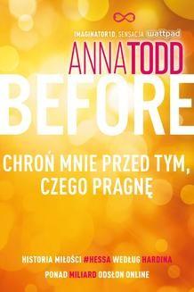 Chomikuj, ebook online Before. Chroń mnie przed tym, czego pragnę. Anna Todd