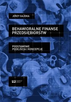 Chomikuj, pobierz ebook online Behawioralne finanse przedsiębiorstw. Podstawowe podejścia i koncepcje. Jerzy Gajdka