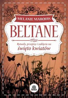 Chomikuj, ebook online Beltane. Rytuały, przepisy i zaklęcia na święto kwiatów. Melanie Marquis