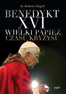 Chomikuj, ebook online Benedykt XVI. Wielki papież czasu kryzysu. ks. Roberto Regoli