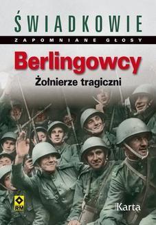 Chomikuj, pobierz ebook online Berlingowcy. Żołnierze tragiczni. Dominik Czapigo