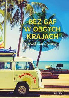 Chomikuj, pobierz ebook online Bez gaf w obcych krajach. Kazimierz Cap