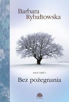 Chomikuj, ebook online Bez pożegnania. Saga cz.I. Barbara Rybałtowska