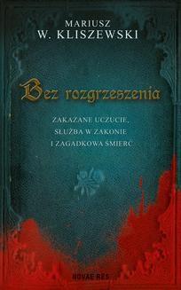 Chomikuj, ebook online Bez rozgrzeszenia. Mariusz W. Kliszewski