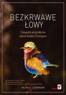 Chomikuj, ebook online Bezkrwawe łowy. Fotografia przyrodnicza okiem Ralpha Clevengera. Ralph A. Clevenger