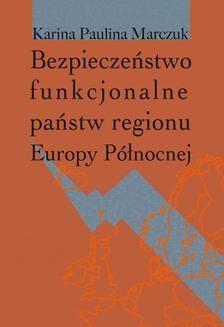 Chomikuj, pobierz ebook online Bezpieczeństwo funkcjonalne państw regionu Europy Północnej. Paulina Karina Marczuk