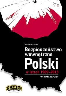 Chomikuj, ebook online Bezpieczeństwo wewnętrzne Polski w latach 1989–2013. Michał Piekarski