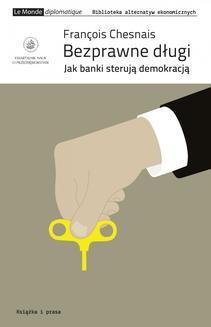 Chomikuj, ebook online Bezprawne długi. Jak banki sterują demokracją. Francois Chesnais