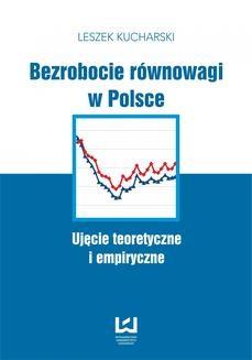 Chomikuj, pobierz ebook online Bezrobocie równowagi w Polsce. Ujęcie teoretyczne i empiryczne. Leszek Kucharski