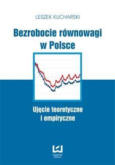 Chomikuj, ebook online Bezrobocie równowagi w Polsce. Ujęcie teoretyczne i empiryczne. Leszek Kucharski