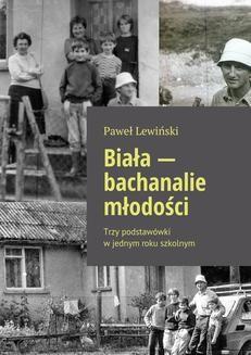 Chomikuj, ebook online Biała – bachanalie młodości. Paweł Lewiński