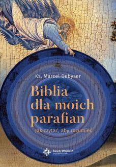 Chomikuj, pobierz ebook online Biblia dla moich parafian. Jak czytać, aby rozumieć. Tom I. ks Marcel Debyser