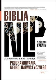 Chomikuj, ebook online Biblia NLP. 210 wzorców, metod i strategii programowania neurolingwistycznego. Shlomo Vaknin