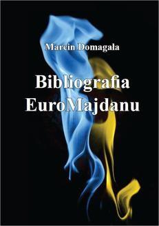 Chomikuj, ebook online Bibliografia EuroMajdanu. Marcin Domagała