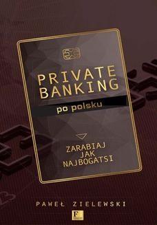 Chomikuj, ebook online Biblioteka Forbesa. Private banking po polsku. Zarabiaj jak najbogatsi. Paweł Zielewski