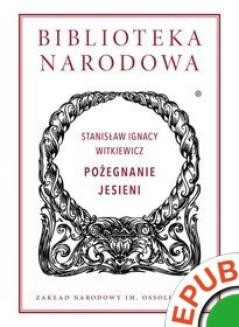 Chomikuj, ebook online Biblioteka Narodowa. Pożegnanie jesieni. Stanisław Ignacy Witkiewicz