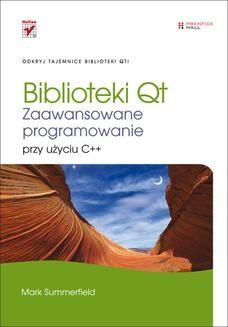 Chomikuj, ebook online Biblioteki Qt. Zaawansowane programowanie przy użyciu C++. Mark Summerfield