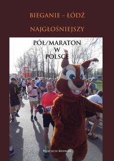 Chomikuj, pobierz ebook online Bieganie – Łódź. Najgłośniejszy pół-maraton w Polsce. Wojciech Biedroń