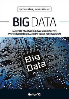 Chomikuj, ebook online Big Data. Najlepsze praktyki budowy skalowalnych systemów obsługi danych w czasie rzeczywistym. Nathan Marz