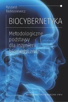 Chomikuj, ebook online Biocybernetyka. Metodologiczne podstawy dla inżynierii biomedycznej. Ryszard Tadeusiewicz