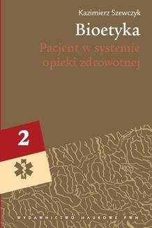 Chomikuj, pobierz ebook online Bioetyka, t. 2. Pacjent w systemie opieki zdrowotnej. Kazimierz Szewczyk