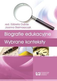 Chomikuj, ebook online Biografia i badanie biografii. Tom 3. Biografie edukacyjne. Wybrane konteksty. Elżbieta Dubas