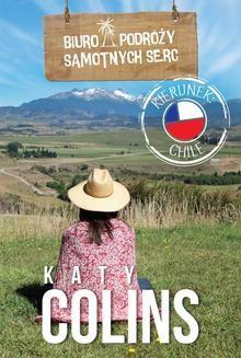 Chomikuj, ebook online Biuro Podróży Samotnych Serc Kierunek: Chile. Katy Colins