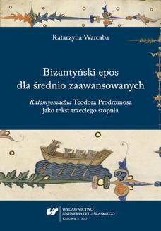Ebook Bizantyński epos dla średnio zaawansowanych. Katomyomachia Teodora Prodromosa jako tekst trzeciego stopnia pdf