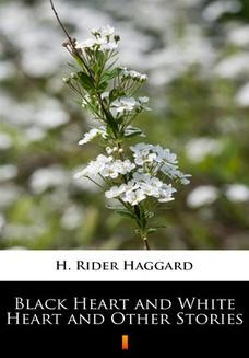 Chomikuj, ebook online Black Heart and White Heart and Other Stories. H. Rider Haggard