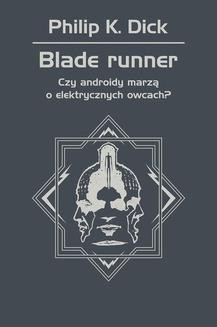 Chomikuj, ebook online Blade runner. Czy androidy marzą o elektrycznych owcach?. Philip K. Dick