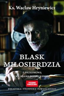 Chomikuj, ebook online Blask miłosierdzia. Wacław Hryniewicz