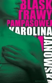 Chomikuj, pobierz ebook online Blask trawy pampasowej. Karolina Janowska