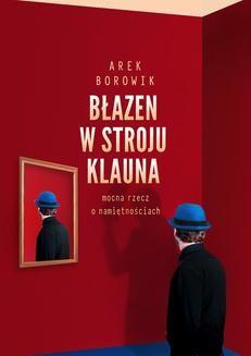 Chomikuj, pobierz ebook online Błazen w stroju klauna. Arek Borowik