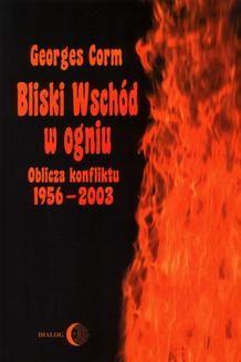 Chomikuj, ebook online Bliski Wschód w ogniu. Oblicza konfliktu 1956-2003. Georges Corm