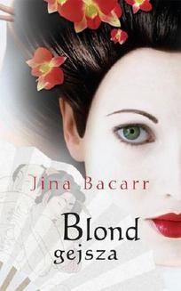 Chomikuj, ebook online Blond gejsza. Jina Bacarr