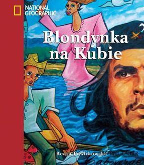 Chomikuj, pobierz ebook online Blondynka na Kubie. Beata Pawlikowska