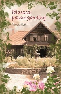 Chomikuj, pobierz ebook online Bluszcz prowincjonalny. Renata Kosin