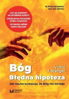 Chomikuj, pobierz ebook online Bóg. Błędna hipoteza. Jak nauka wykazuje, że Bóg nie istnieje. Victor J. Stenger