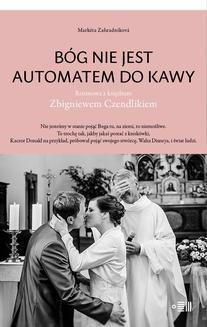 Chomikuj, ebook online Bóg nie jest automatem do kawy. Rozmowa z księdzem Zbigniewem Czendlikiem. Marketa Zahradnikova