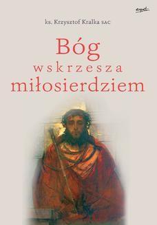 Chomikuj, ebook online Bóg wskrzesza miłosierdziem. Krzysztof Kralka