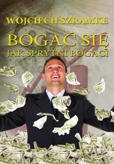 Chomikuj, pobierz ebook online Bogać się jak sprytni bogaci. Wojciech Szramke