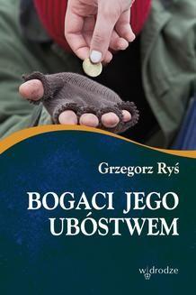 Chomikuj, ebook online Bogaci Jego ubóstwem. Grzegorz Ryś