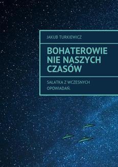 Chomikuj, ebook online Bohaterowie nie naszych czasów. Jakub Turkiewicz