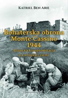 Ebook Bohaterska obrona Monte Cassino 1944. Aliancka kompromitacja na włoskiej ziemi pdf