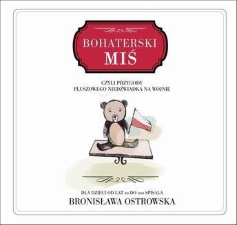 Chomikuj, pobierz ebook online Bohaterski miś. Bronisława Ostrowska