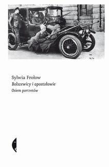 Chomikuj, pobierz ebook online Bolszewicy i apostołowie. Sylwia Frołow